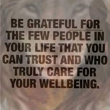 Be grateful for the people you trust and who care for you